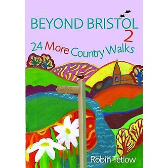 Beyond Bristol 2 - 24 More Country Walks by Robin Tetlow - 97819114084
