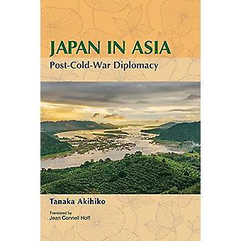 Japan in Asia - Post-Cold-War Diplomacy by Tanaka Akihiko - 9784916055