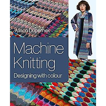 Machine Knitting - Designing with Colour by Alison Dupernex - 97817850