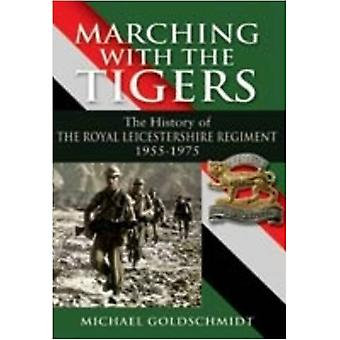Marching With the Tigers - the History of the Royal Leicestershire Reg