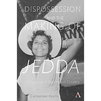 Dispossession and the Making of Jedda 1955 by Kevin & Catherine