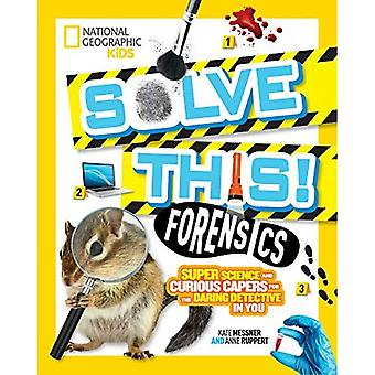 Forensics: Super Science and Curious Capers for the� Daring Detective in You (Solve This) (Solve This)