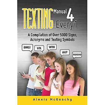 Texting Manual 4 Every1: A compilation of over 5000 Signs, acronyms and texting symbols: Volume 1