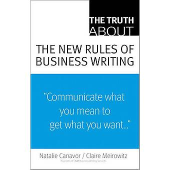 The Truth About the New Rules of Business Writing by Natalie C. Canav
