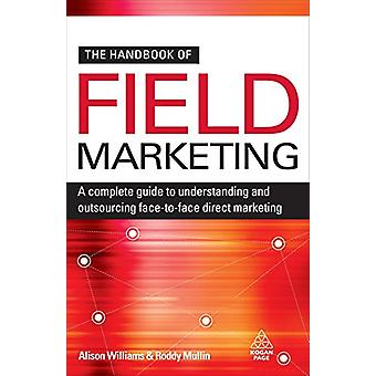 The Handbook of Field Marketing - A Complete Guide to Understanding an