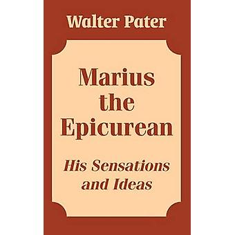 Marius the Epicurean - His Sensations and Ideas by Walter Pater - 9781
