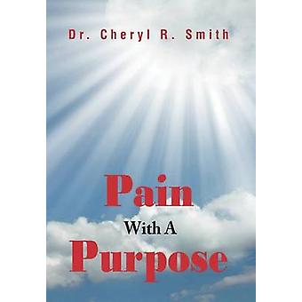 Pain with a Purpose by Dr Cheryl R Smith - 9781469178554 Book