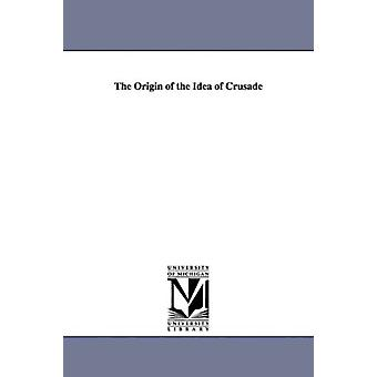 The Origin of the Idea of Crusade by Carl Erdmann - 9781597407984 Book