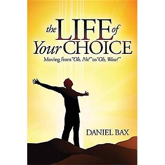 The Life of Your Choice - Moving from ''Oh - No!'' to ''Oh - Wow!'' by