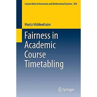 Fairness in Academic Course Timetabling by Moritz Muhlenthaler - 9783
