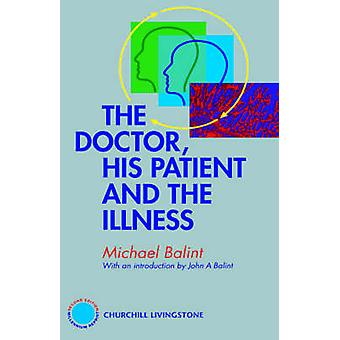 The Doctor His Patient and the Illness by Balint & Michael