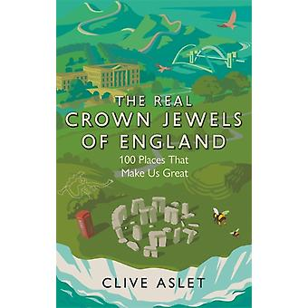 The Real Crown Jewels of England by Clive Aslet