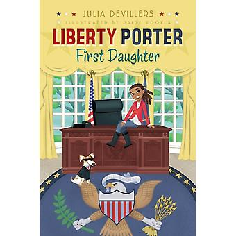 Liberty Porter First Daughter 1 by Julia Devillers & Illustrated by Paige Pooler