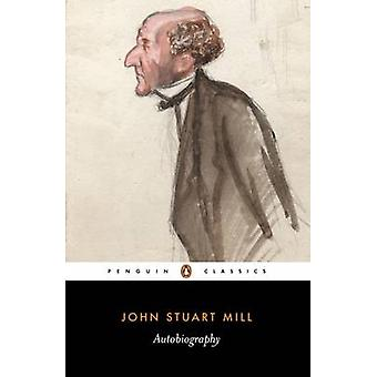 Autobiography by John Stuart Mill - John M. Robson - John M. Robson -