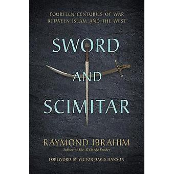 Espada e Cimitarra - quatorze séculos de guerra entre o Islã e o W