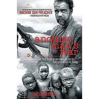 Guerra de otro hombre - la verdadera historia de batalla de un hombre para salvar a niños