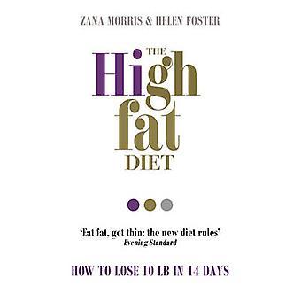 A dieta de gordura alta - como perder 10 libras em 14 dias por Zana Morris - Hele