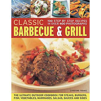 Classic Barbecue and Grill - The Ultimate Full-colour Book of Sizzling