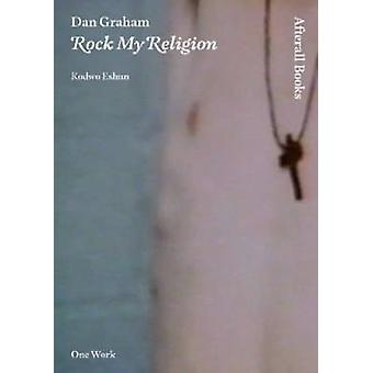 Dan Graham - Rock My Religion by Kodwo Eshun - 9781846380860 Book
