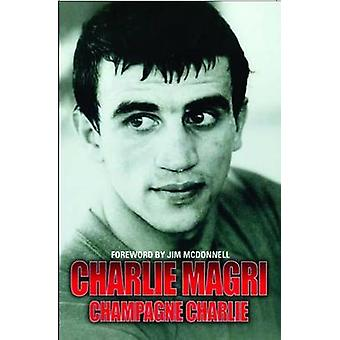 Champagne Charlie by Charlie Magri - 9781857828146 Book