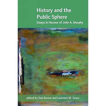 Geschiedenis and the Public Sphere - Essays ter ere van John A. Murphy door