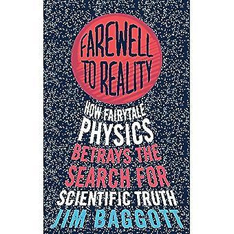 Farewell to Reality: hoe Fairytale natuurkunde verraadt het zoeken naar wetenschappelijke waarheid