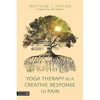 Teaching From the Wisdom of Pain: Yoga Therapy as a Creative Response