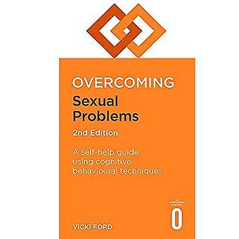Surmonter les problèmes sexuels 2nd Edition: un guide pratique à l'aide de techniques comportementales cognitives (surmonter les livres)
