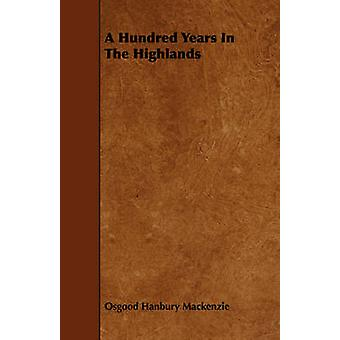 A Hundred Years in the Highlands by MacKenzie & Osgood Hanbury