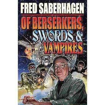 Of Berserkers - Swords and Vampires by Fred Saberhagen - 978143913393