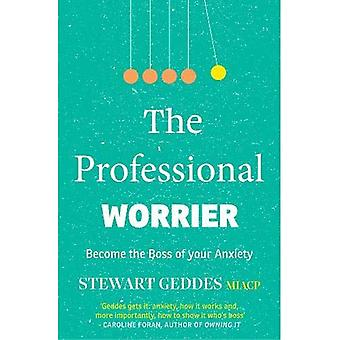 The Professional Worrier: Become the Boss of Your Anxiety