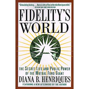 Fidelitys World The Secret Life and Public Power of the Mutual Fund Giant by Henriques & Diana B.