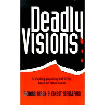 Deadly Visions A Shocking Psychological Thriller Based on Actual Events by Baron & Richard