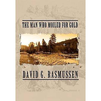 Mannen som Moiled för guld av Rasmussen & David G.