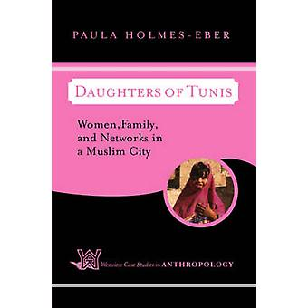 Daughters of Tunis  Women Family and Networks in a Muslim City by HolmesEber & Paula