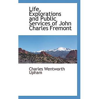 Life Explorations and Public Services of John Charles Fremont by Upham & Charles Wentworth