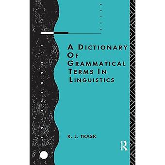 A Dictionary of Grammatical Terms in Linguistics by Trask & R.L.
