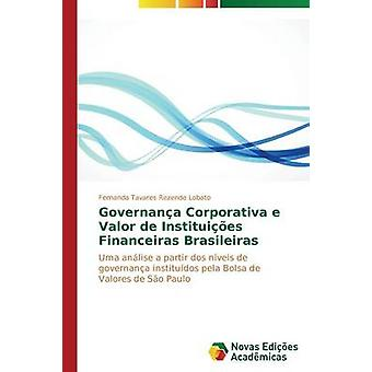Governana Corporativa e Valor de Instituies Financeiras Brasileiras von Rezende Lobato Fernanda Tavares