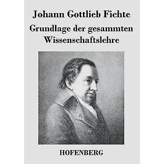 Grundlage an der gesammten Wissenschaftslehre af Fichte & Johann Gottlieb