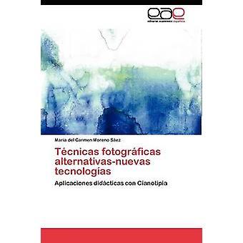 Tcnicas fotogrficas alternativasnuevas tecnologas by Moreno Sez Mara del Carmen
