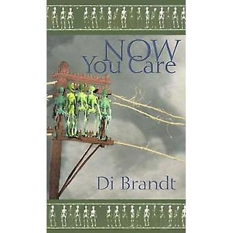 Now You Care by Di Brandt - 9781552451274 Book