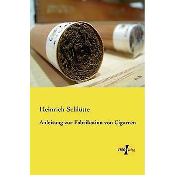 Anleitung zur Fabrikation von Cigarren by Schltte & Heinrich