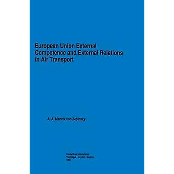 European Union External Competence and External Relations in Air Transport by Mencik Von Zebinsky & A.A.
