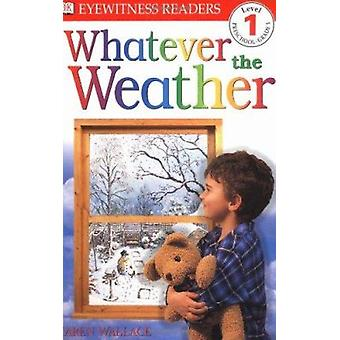 DK Readers L1 - Whatever the Weather by Karen Wallace - 9780789447500