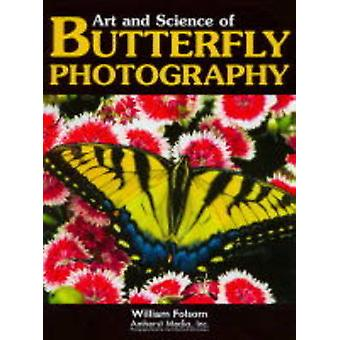 The Art and Science of Butterfly Photography by William Folsom - 9781