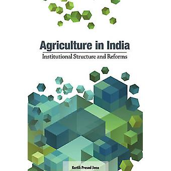 Agriculture in India - Institutional Structure & Reforms by Kartik Pra