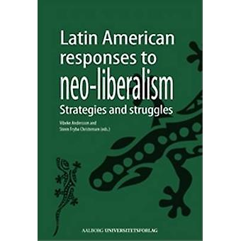 Latin American Responses to Neo-Liberalism - Strategies & Struggles by