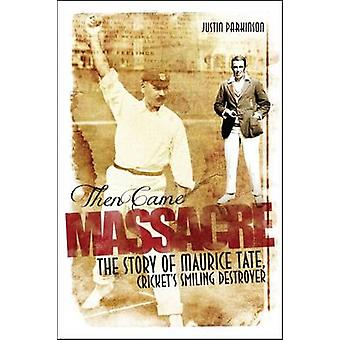 Then Came Massacre - The Extraordinary Story of England's Maurice Tate