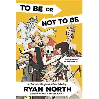 To Be or Not to Be - A Chooseable-Path Adventure by Ryan North - 97807