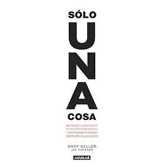 Solo Una Cosa / The One Thing by Gary Keller - Jay Papasan - 97860711